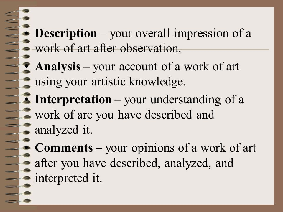 Description – your overall impression of a work of art after observation.