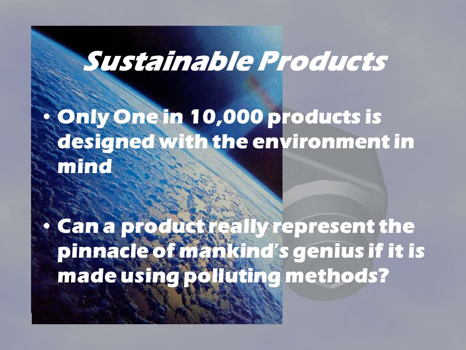 Sustainable Products Only One in 10,000 products is designed with the environment in mind.