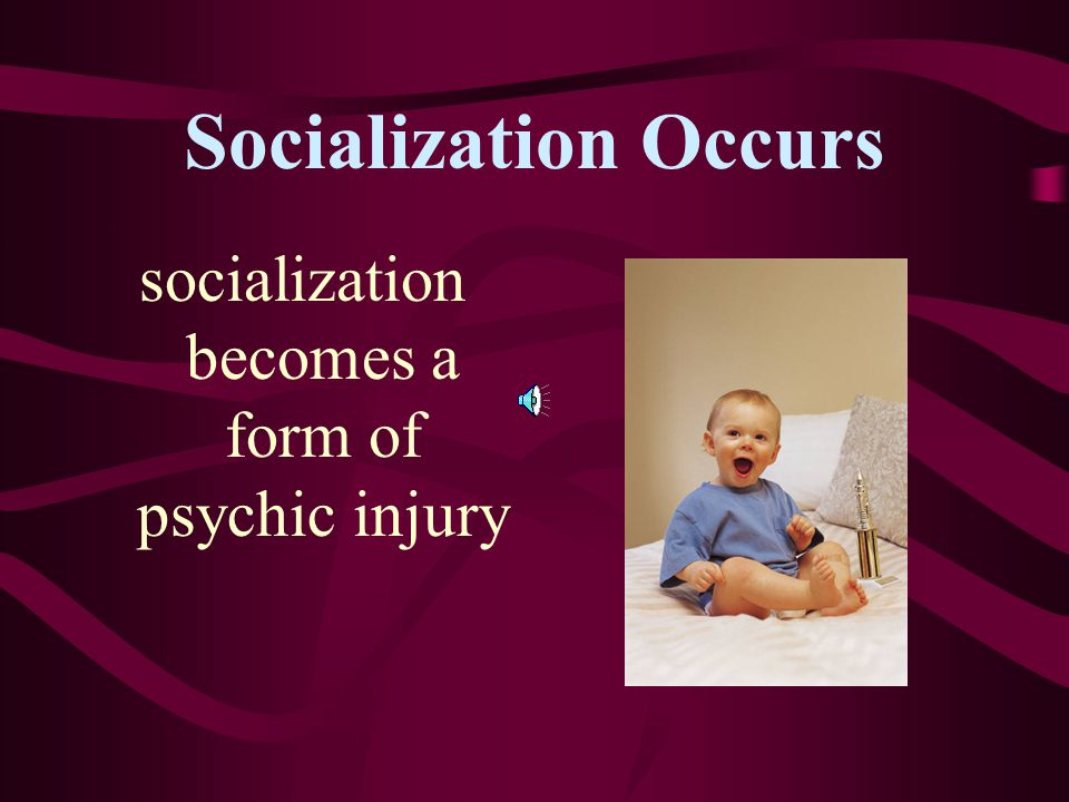 socialization becomes a form of psychic injury
