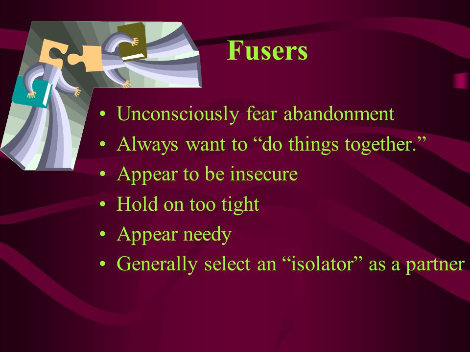 Fusers Unconsciously fear abandonment