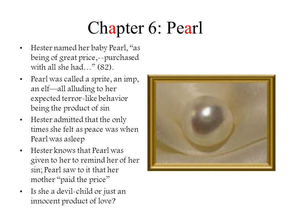 Chapter 6: Pearl Hester named her baby Pearl, as being of great price,--purchased with all she had… (82).