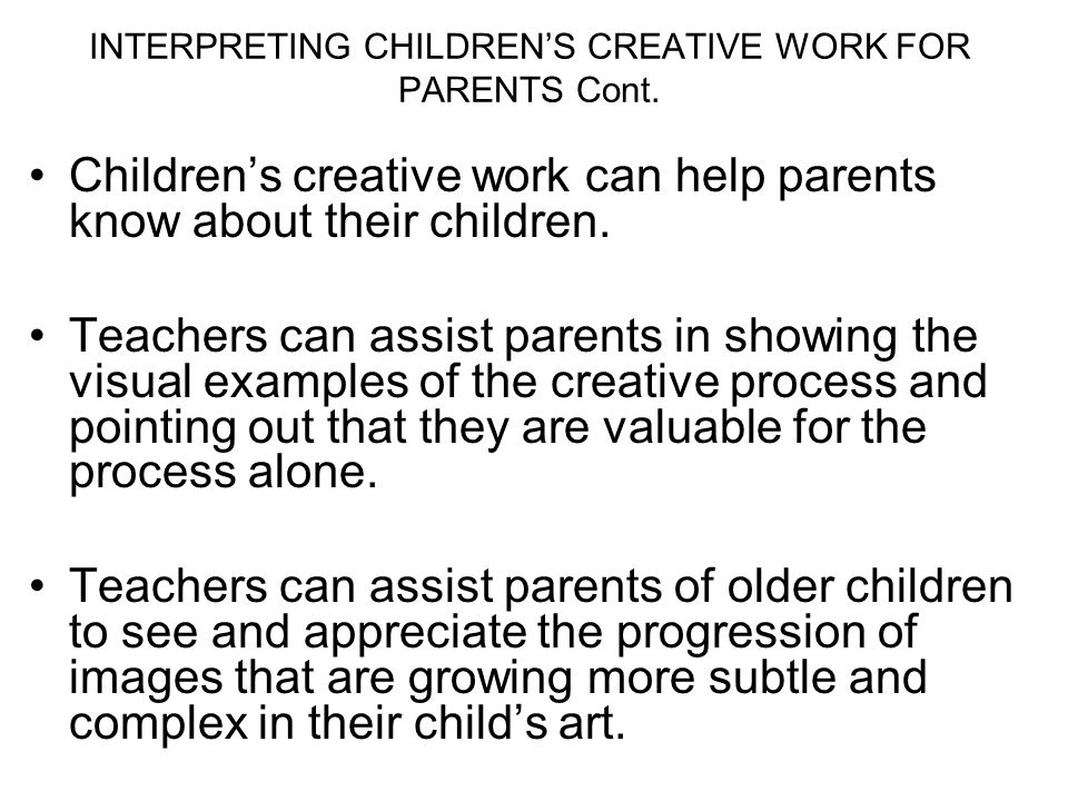 INTERPRETING CHILDREN'S CREATIVE WORK FOR PARENTS Cont.
