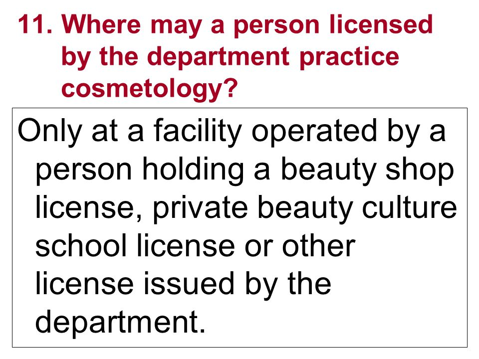 11. Where may a person licensed by the department practice cosmetology