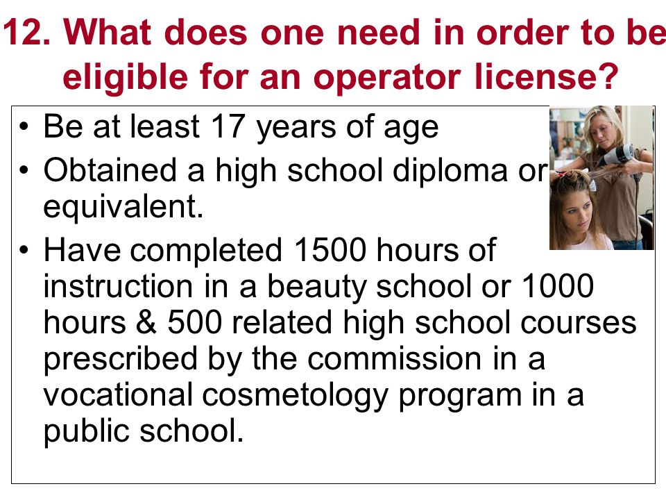 12. What does one need in order to be eligible for an operator license