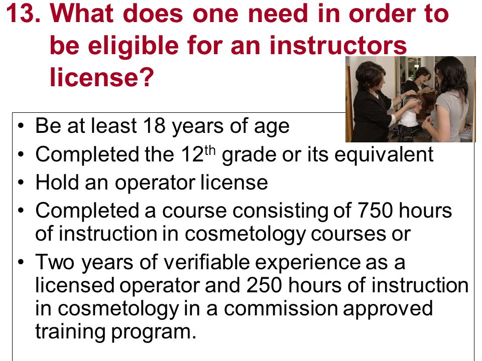 13. What does one need in order to be eligible for an instructors license