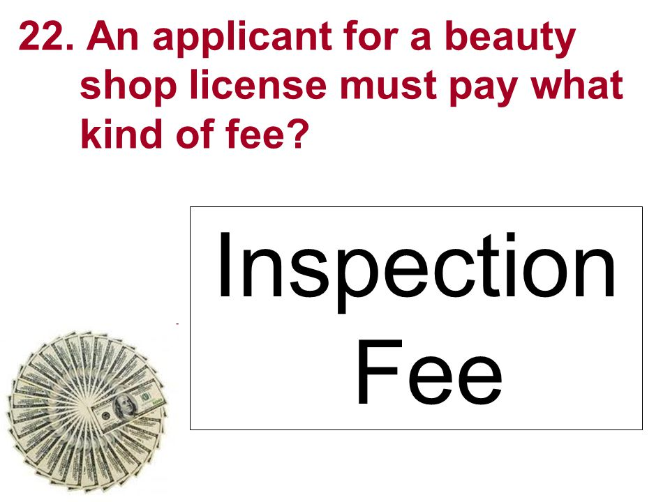 22. An applicant for a beauty shop license must pay what kind of fee