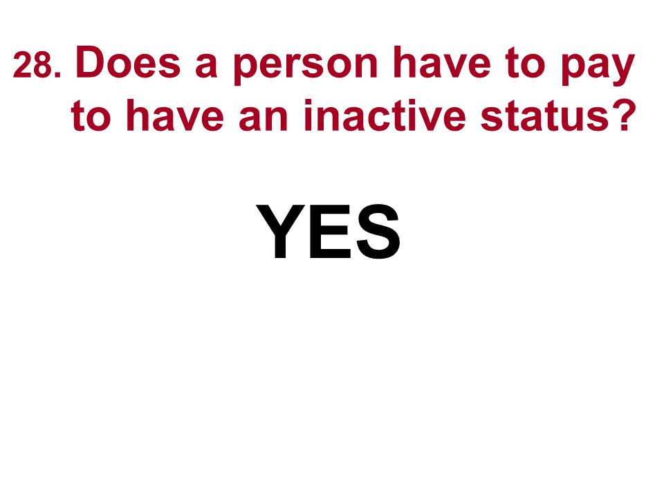 28. Does a person have to pay to have an inactive status