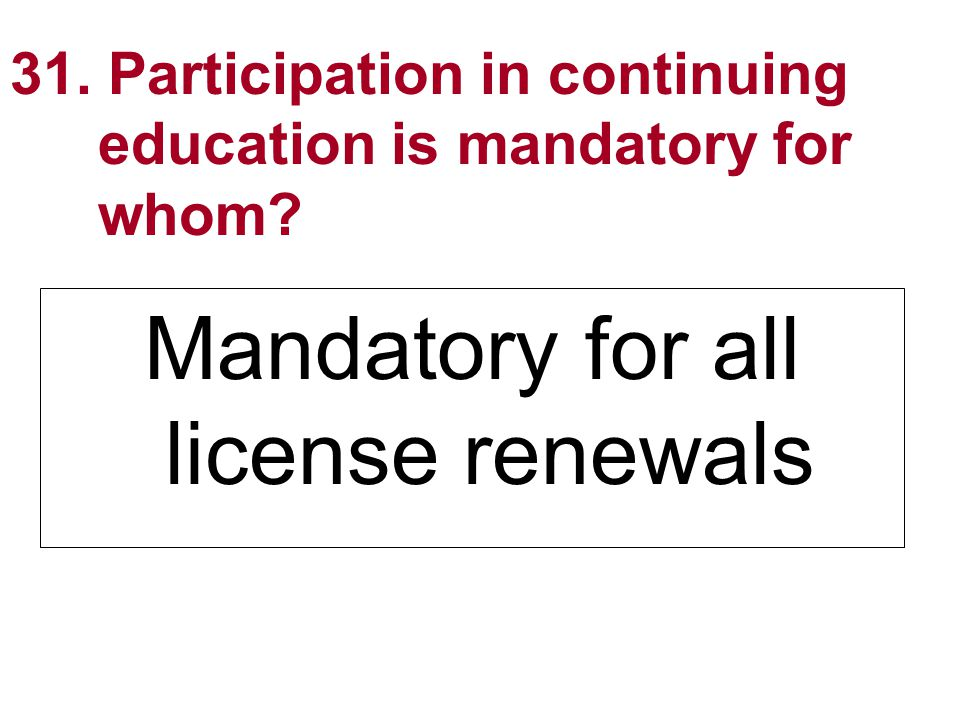 31. Participation in continuing education is mandatory for whom