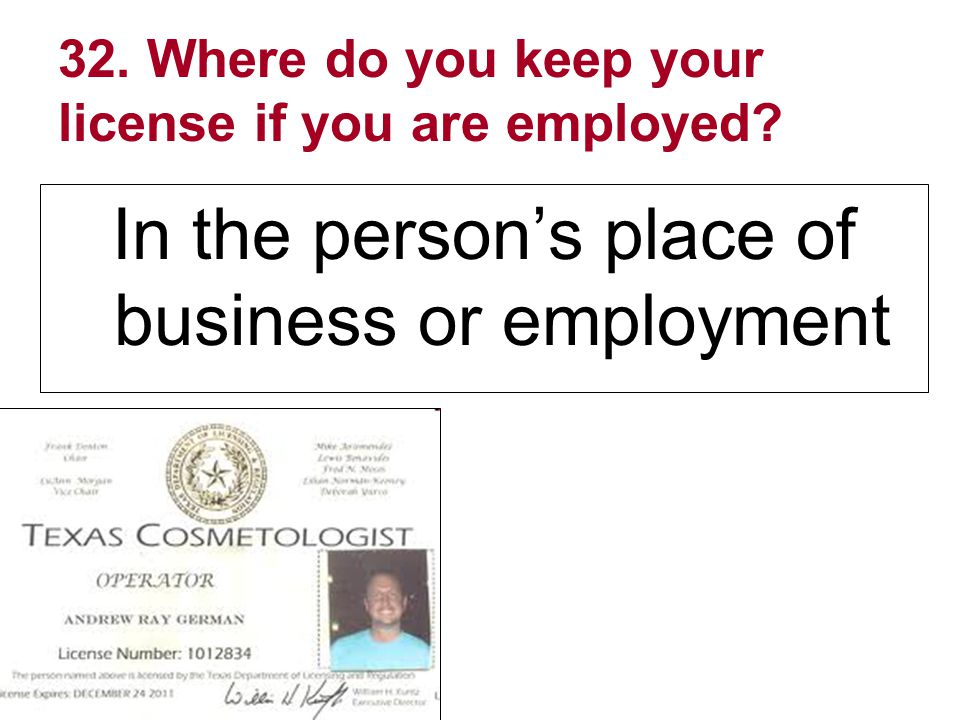 32. Where do you keep your license if you are employed