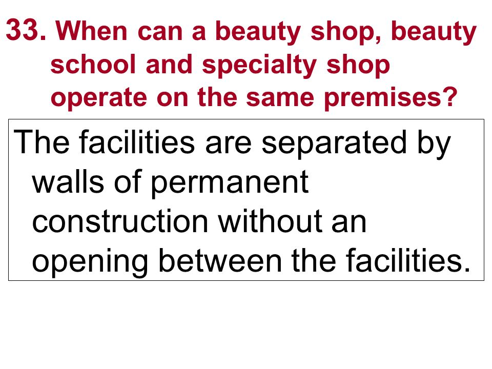 33. When can a beauty shop, beauty school and specialty shop operate on the same premises