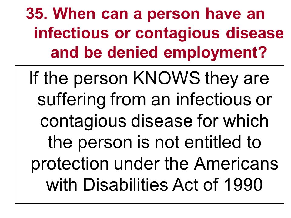 35. When can a person have an infectious or contagious disease and be denied employment