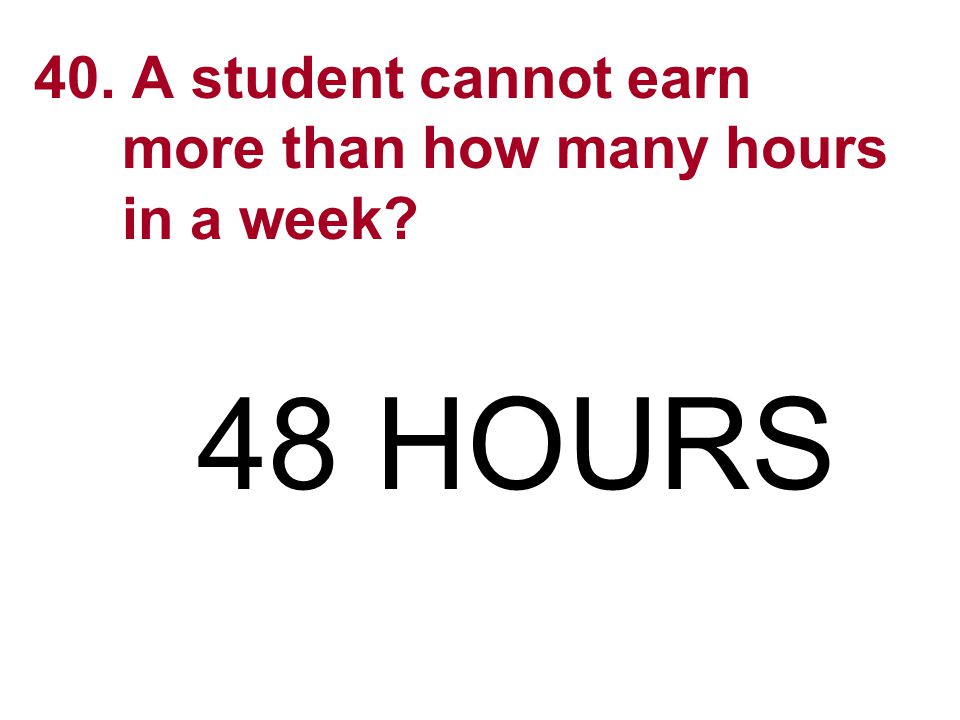 40. A student cannot earn more than how many hours in a week
