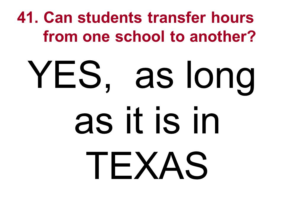 41. Can students transfer hours from one school to another