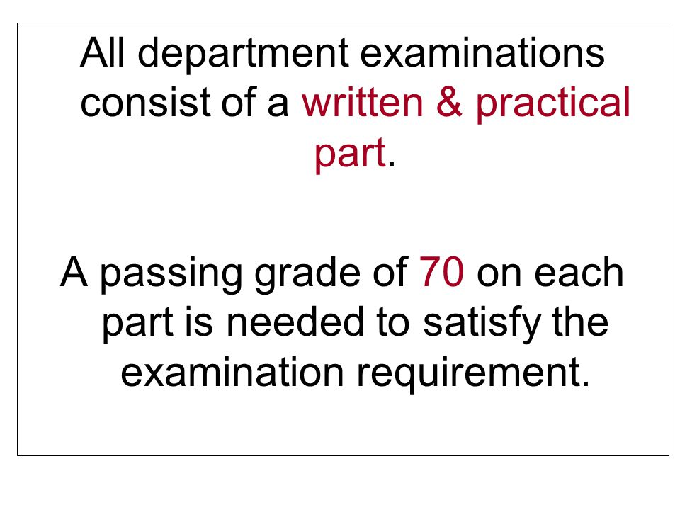All department examinations consist of a written & practical part.