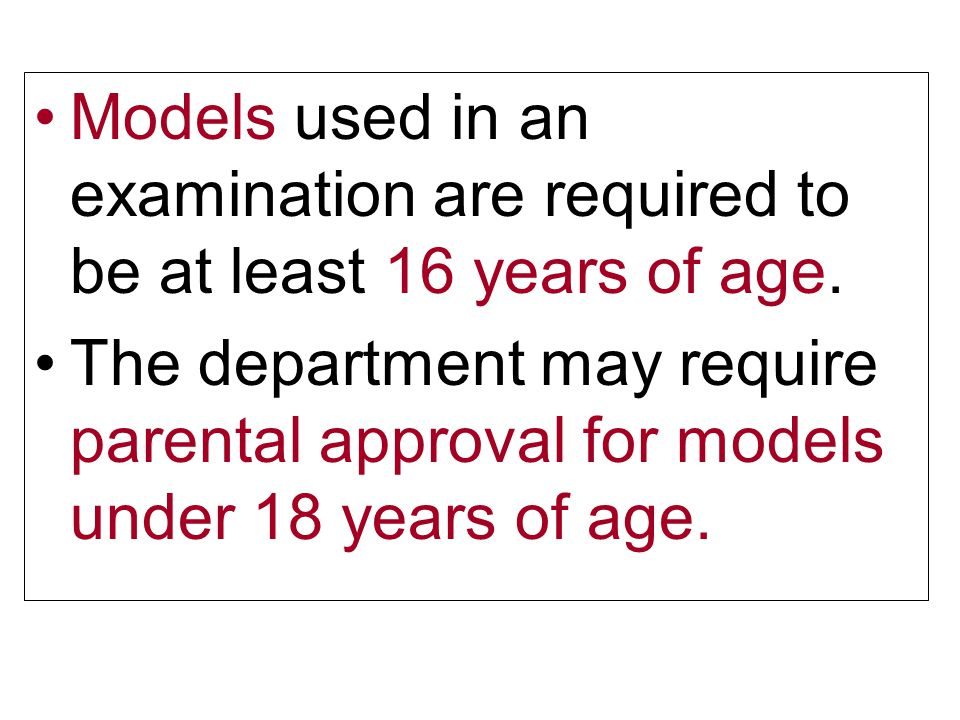 Models used in an examination are required to be at least 16 years of age.