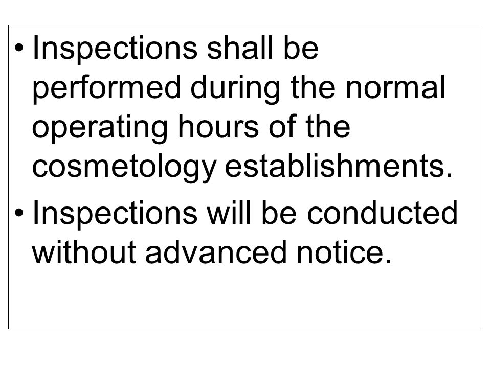Inspections shall be performed during the normal operating hours of the cosmetology establishments.
