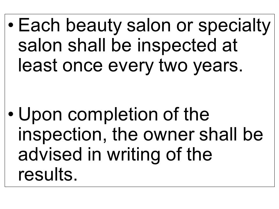 Each beauty salon or specialty salon shall be inspected at least once every two years.