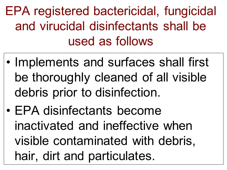 EPA registered bactericidal, fungicidal and virucidal disinfectants shall be used as follows