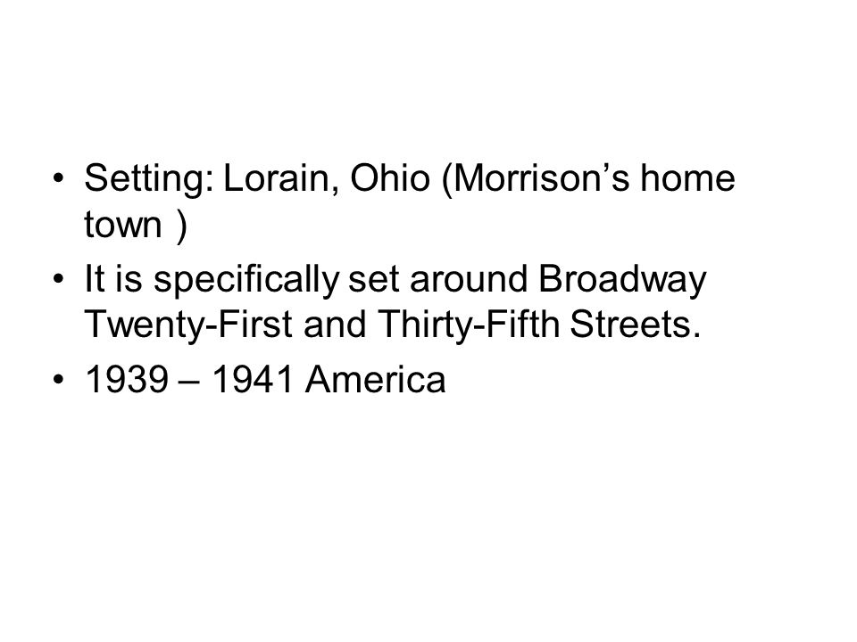 Setting: Lorain, Ohio (Morrison's home town )