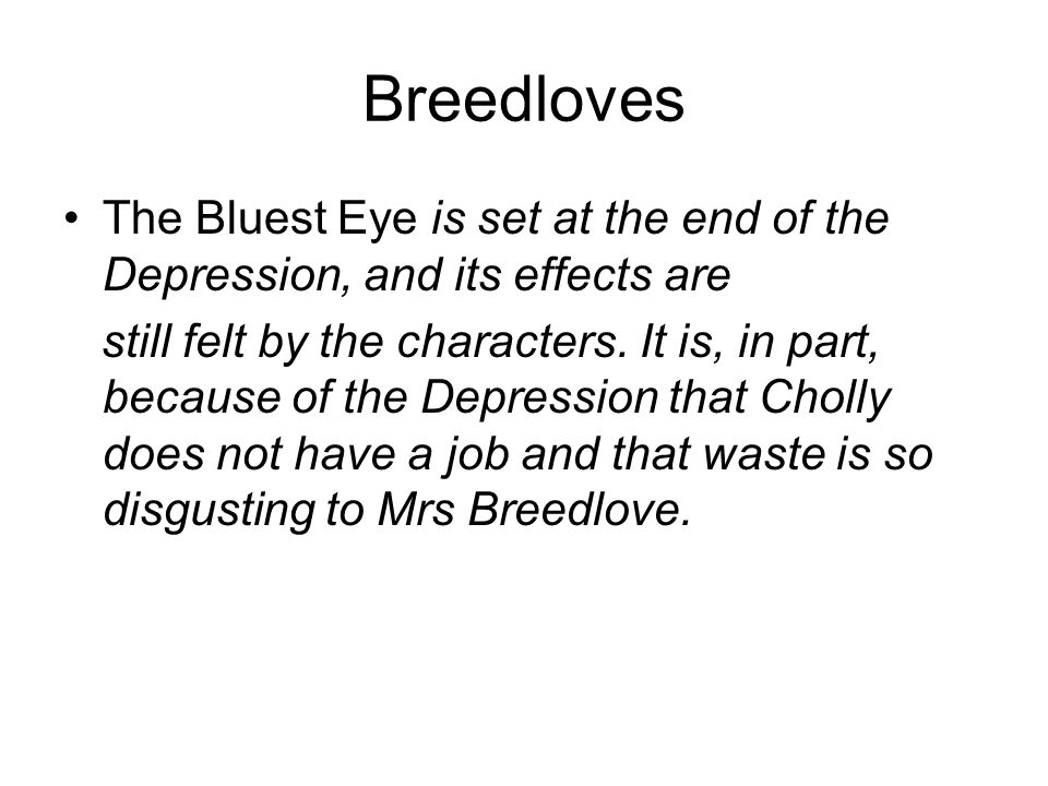 Breedloves The Bluest Eye is set at the end of the Depression, and its effects are.
