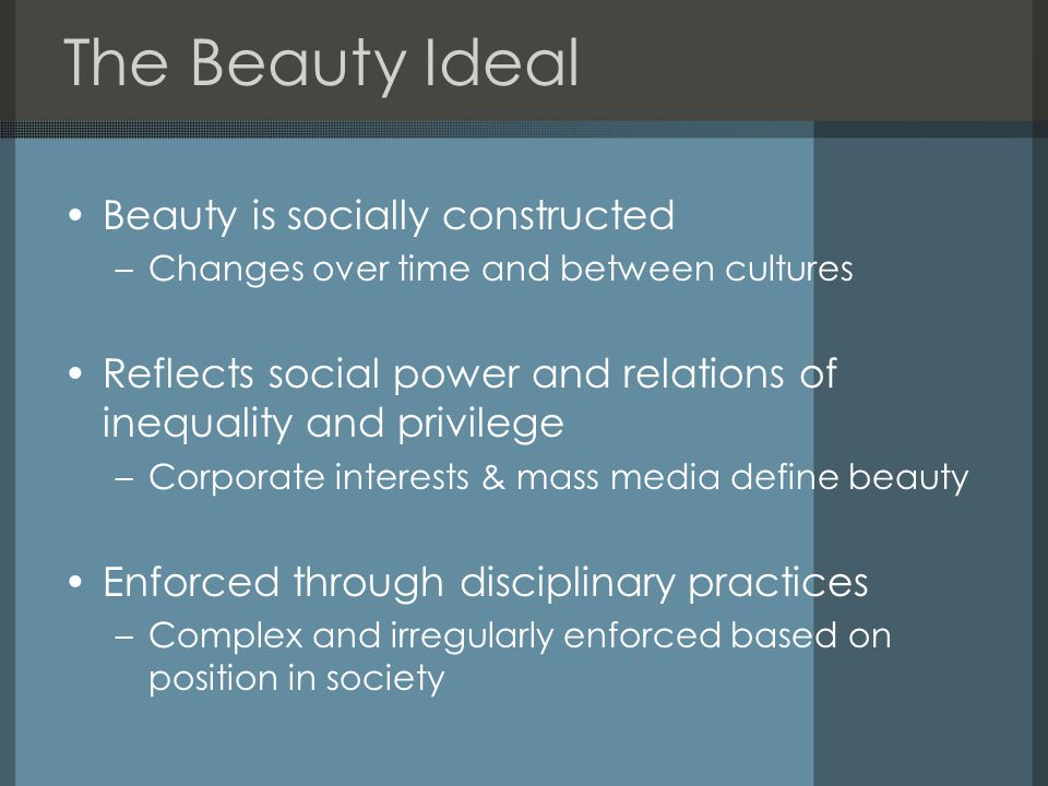 The Beauty Ideal Beauty is socially constructed