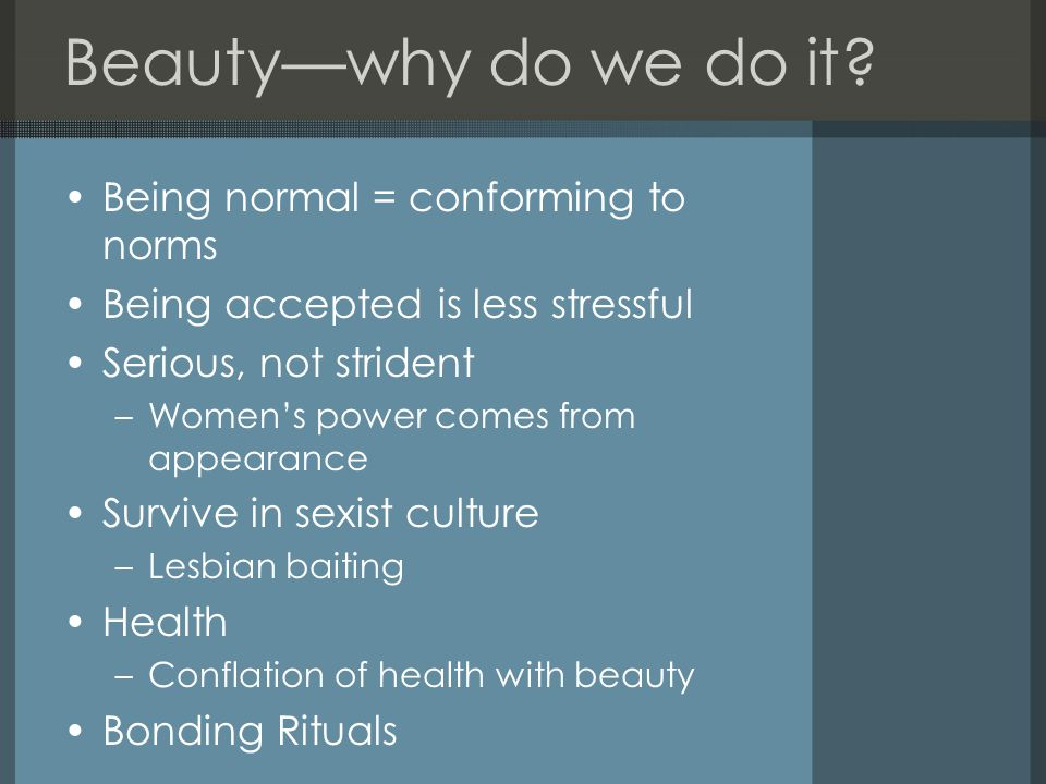 Beauty—why do we do it Being normal = conforming to norms