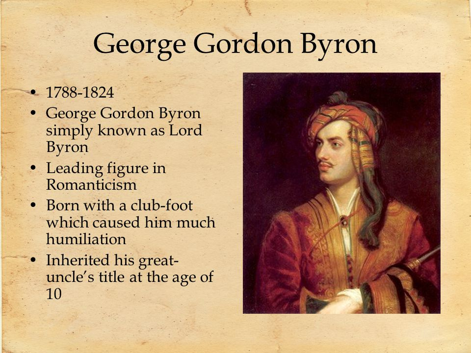 George Gordon Byron 1788-1824. George Gordon Byron simply known as Lord Byron. Leading figure in Romanticism.