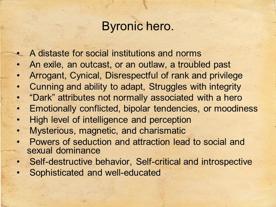 Byronic hero. A distaste for social institutions and norms