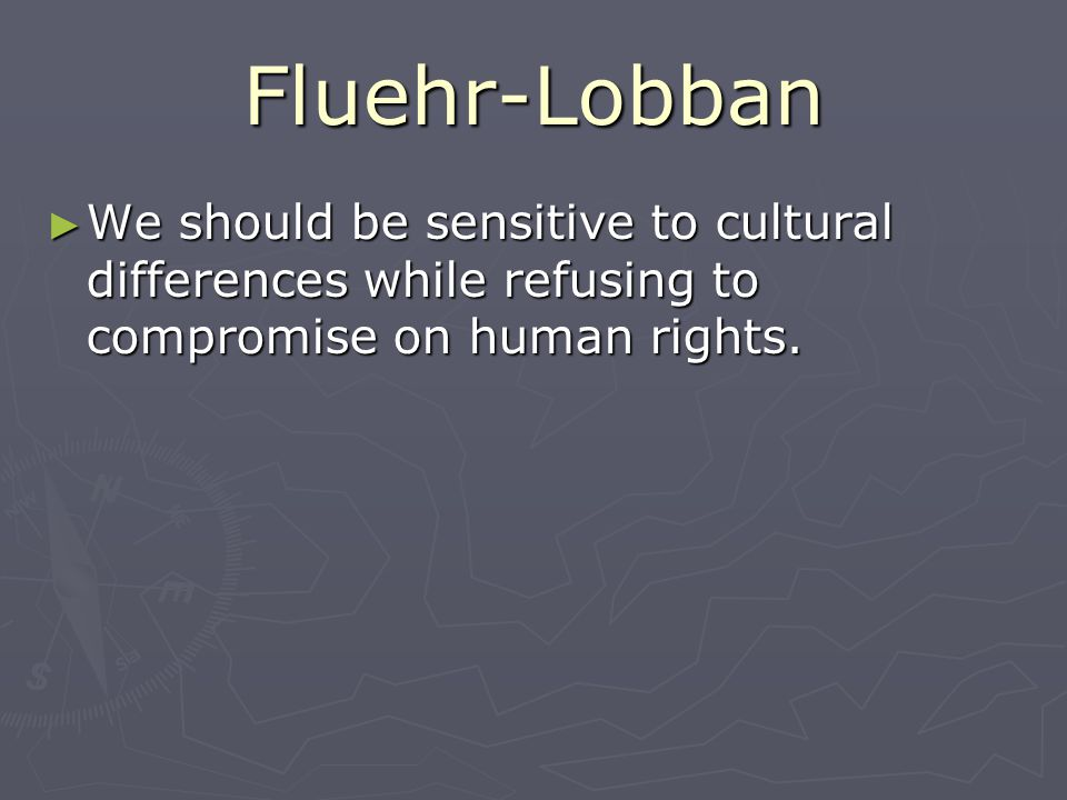 Fluehr-Lobban We should be sensitive to cultural differences while refusing to compromise on human rights.