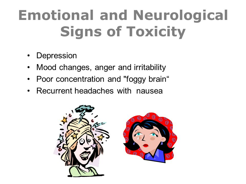 Emotional and Neurological Signs of Toxicity