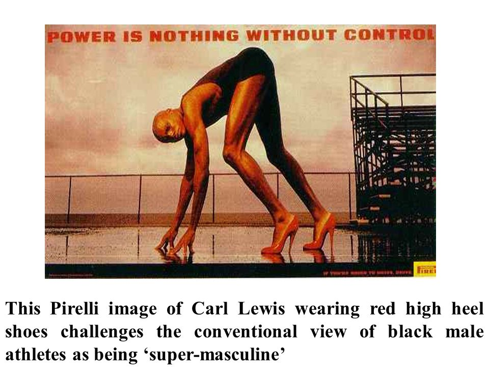 This Pirelli image of Carl Lewis wearing red high heel shoes challenges the conventional view of black male athletes as being 'super-masculine'