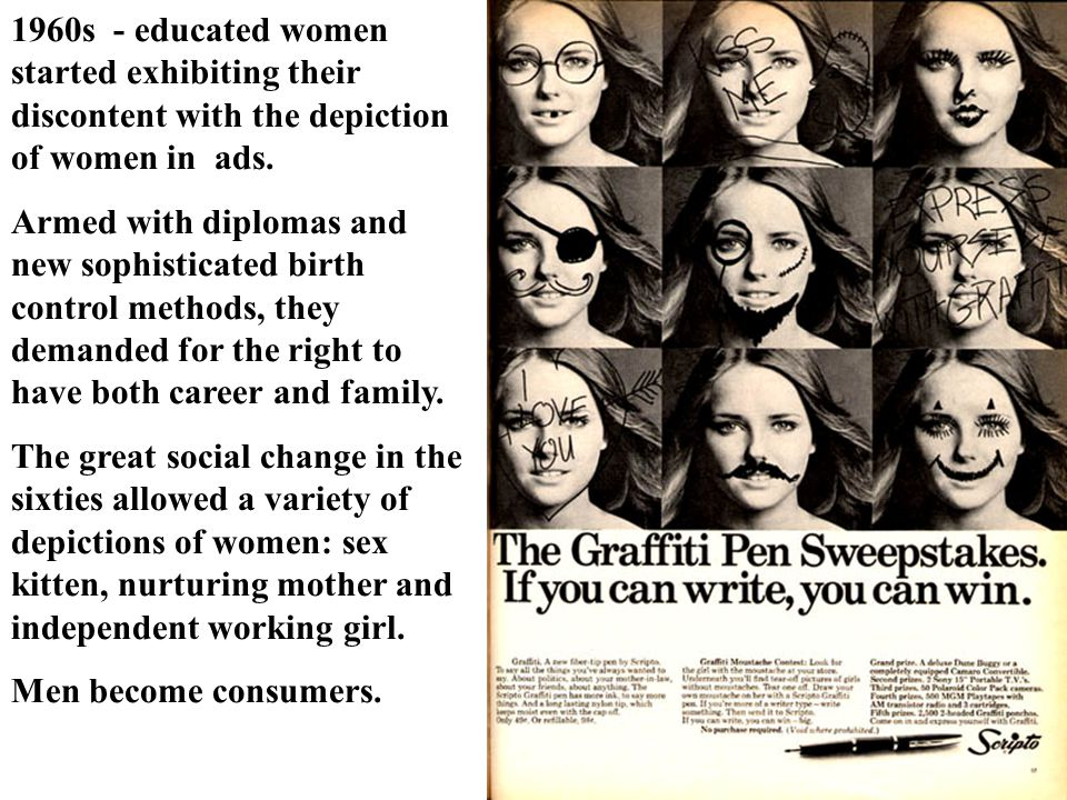 1960s - educated women started exhibiting their discontent with the depiction of women in ads.