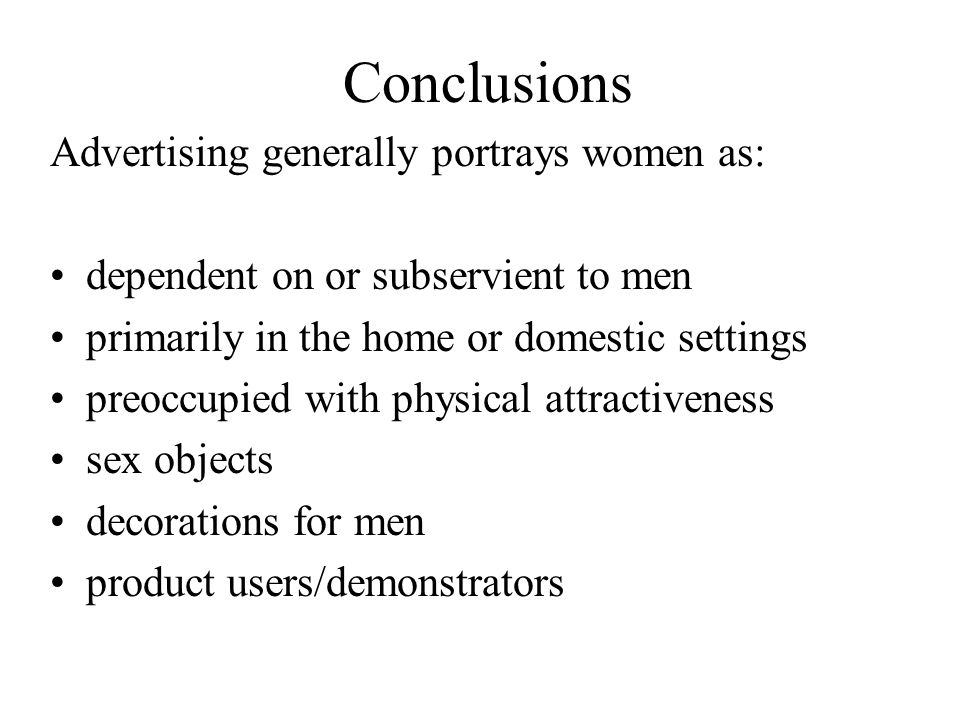 Conclusions Advertising generally portrays women as: