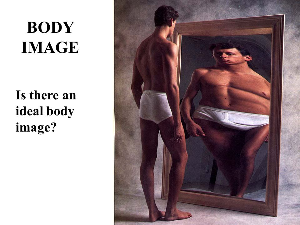 BODY IMAGE Is there an ideal body image