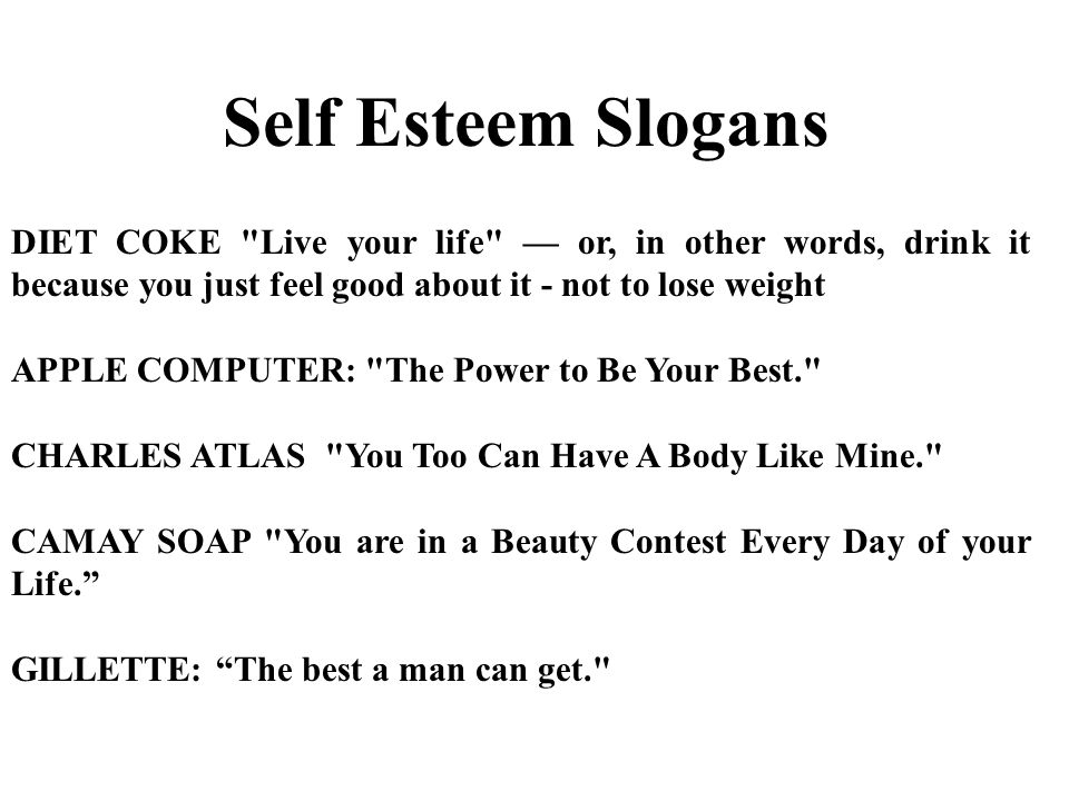 Self Esteem Slogans DIET COKE Live your life — or, in other words, drink it because you just feel good about it - not to lose weight.