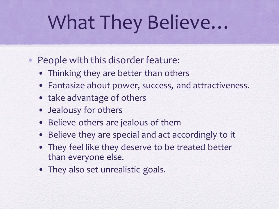 What They Believe… People with this disorder feature: