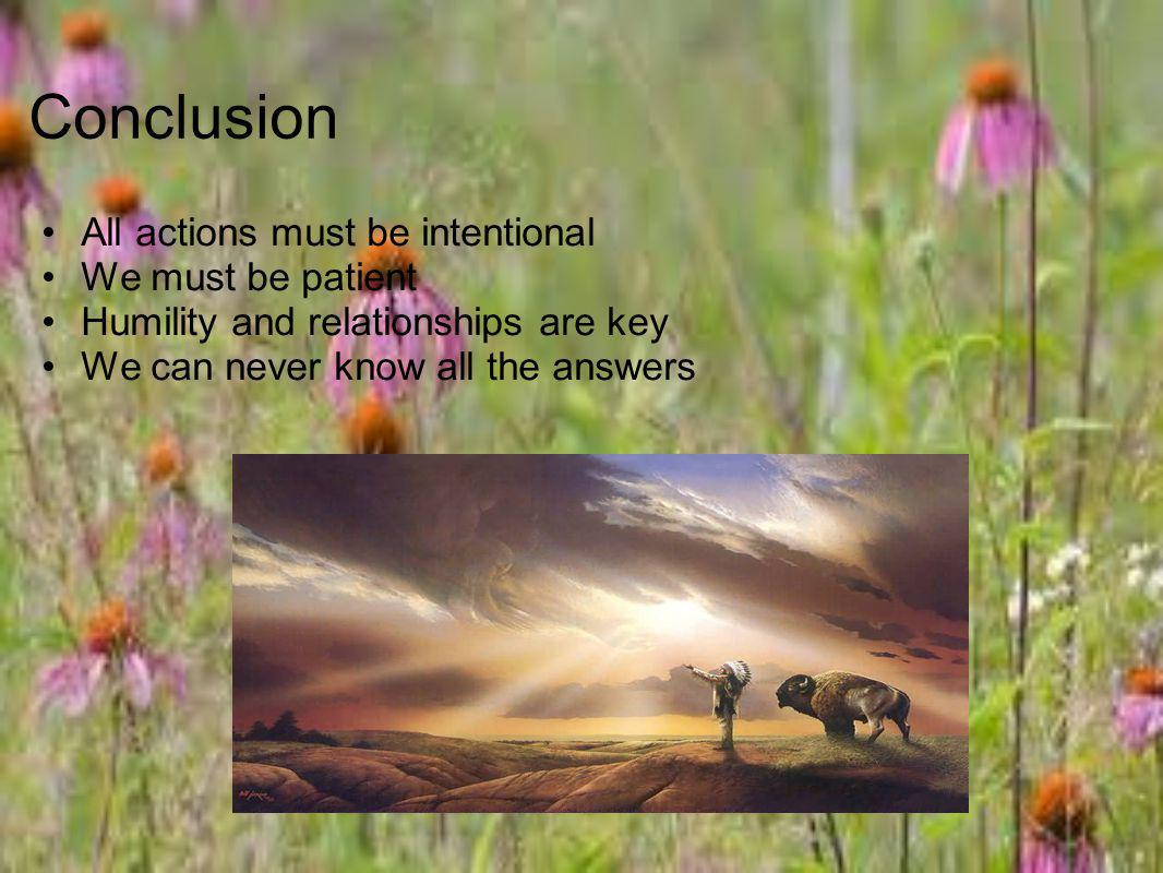 Conclusion All actions must be intentional We must be patient