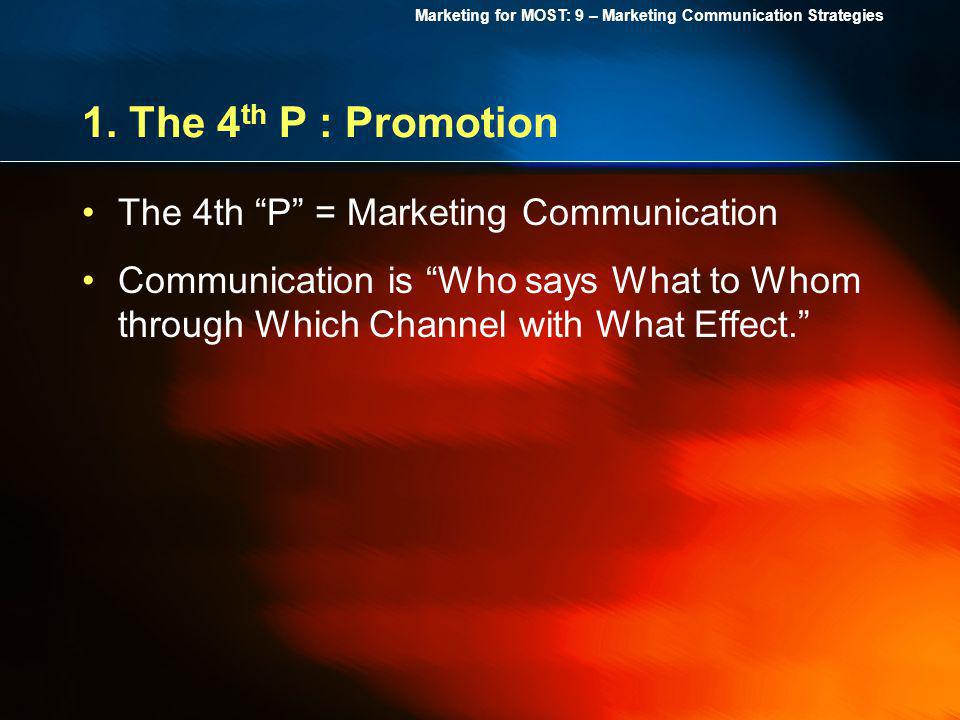 1. The 4th P : Promotion The 4th P = Marketing Communication
