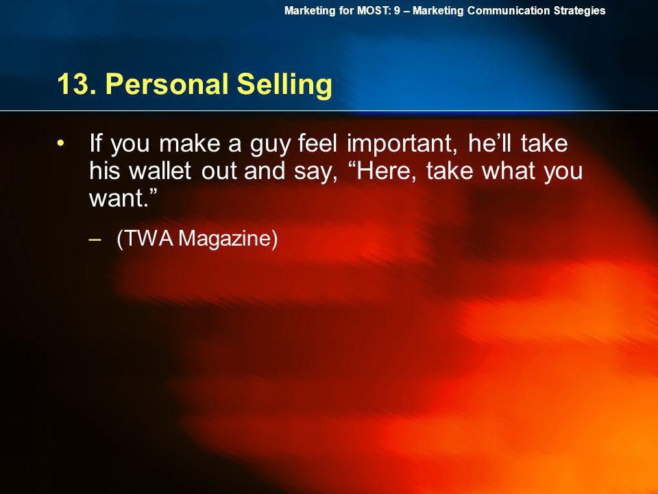 13. Personal Selling If you make a guy feel important, he'll take his wallet out and say, Here, take what you want.