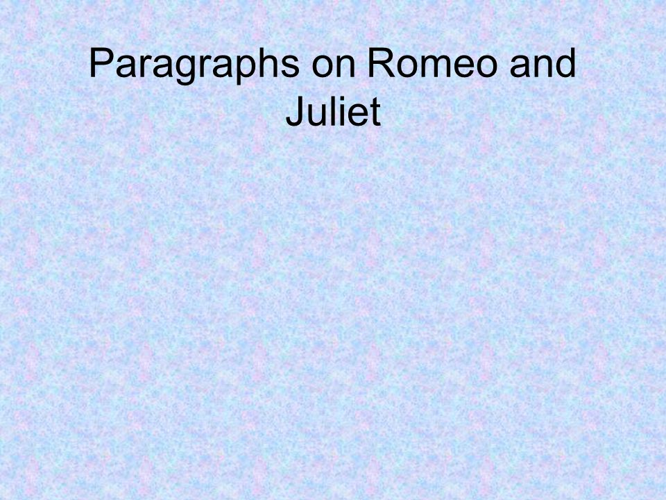 Paragraphs on Romeo and Juliet