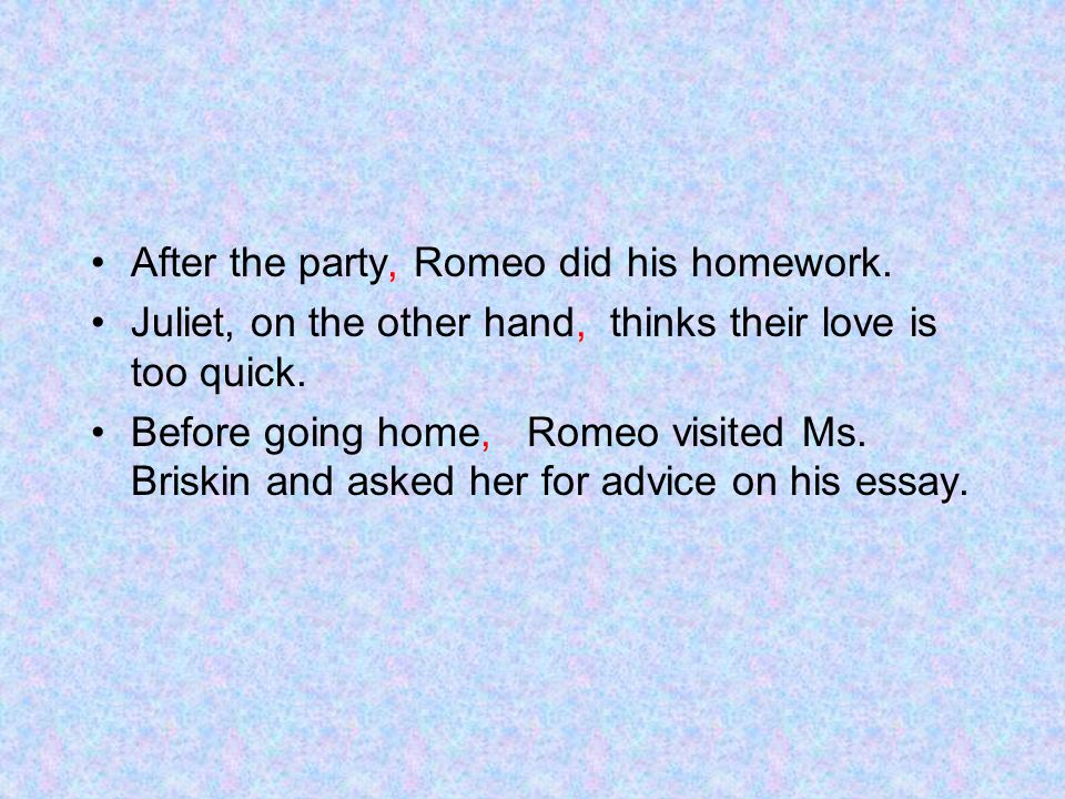 After the party, Romeo did his homework.