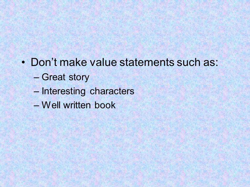 Don't make value statements such as: