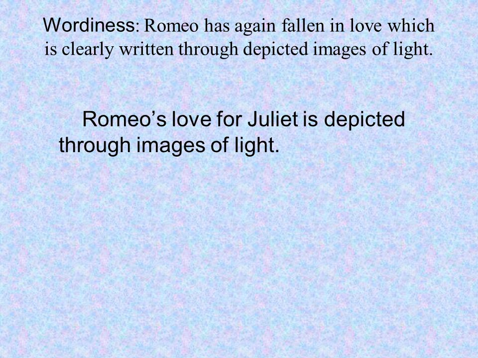 Romeo's love for Juliet is depicted through images of light.