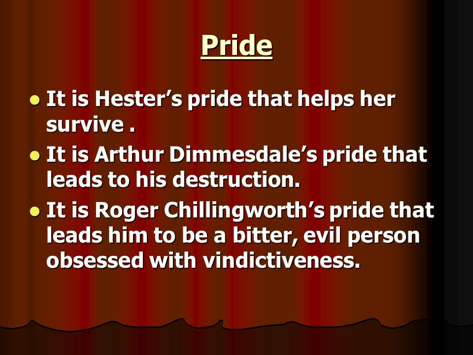 Pride It is Hester's pride that helps her survive .