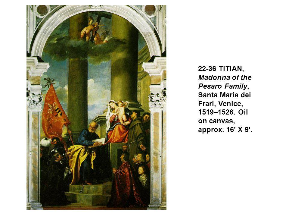 22-36 TITIAN, Madonna of the Pesaro Family, Santa Maria dei Frari, Venice, 1519–1526. Oil on canvas, approx. 16 X 9 .
