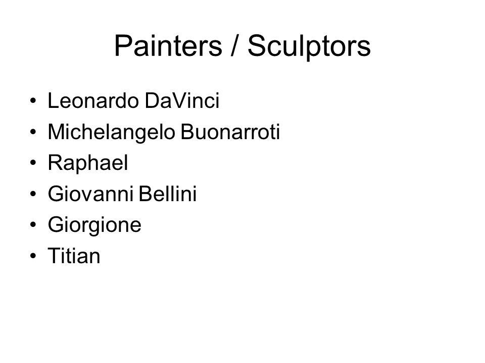 Painters / Sculptors Leonardo DaVinci Michelangelo Buonarroti Raphael