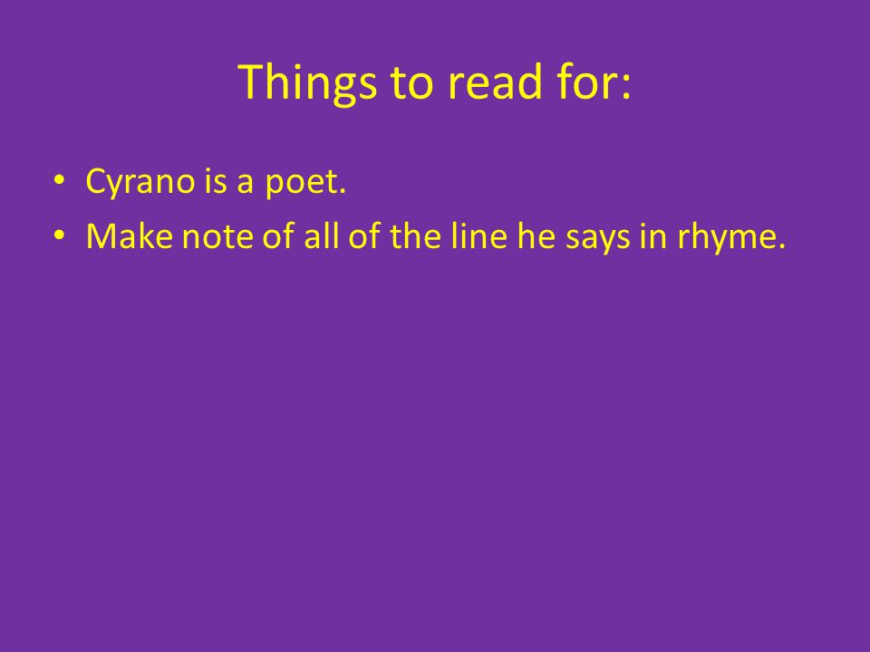 Things to read for: Cyrano is a poet.