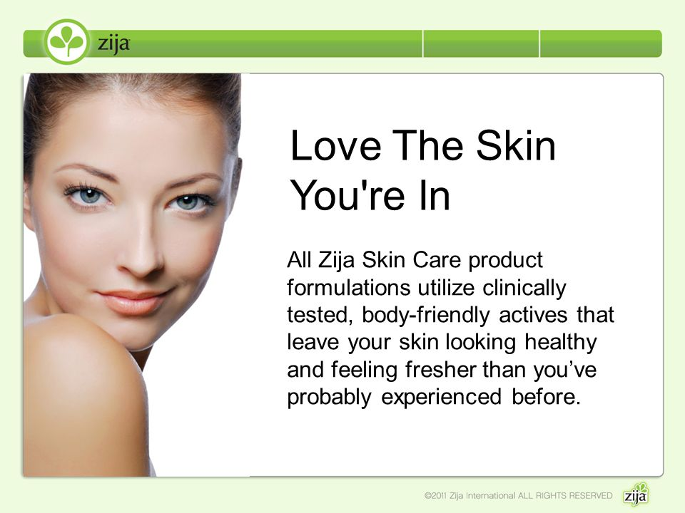 All Zija Skin Care product formulations utilize clinically tested, body-friendly actives that leave your skin looking healthy and feeling fresher than you've probably experienced before.