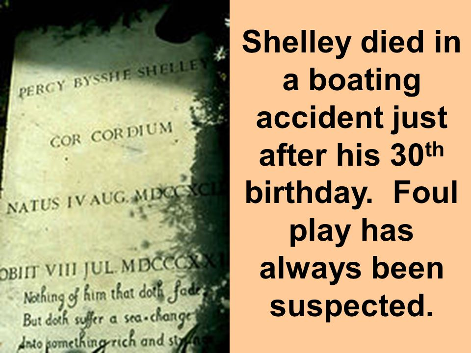 Shelley died in a boating accident just after his 30th birthday