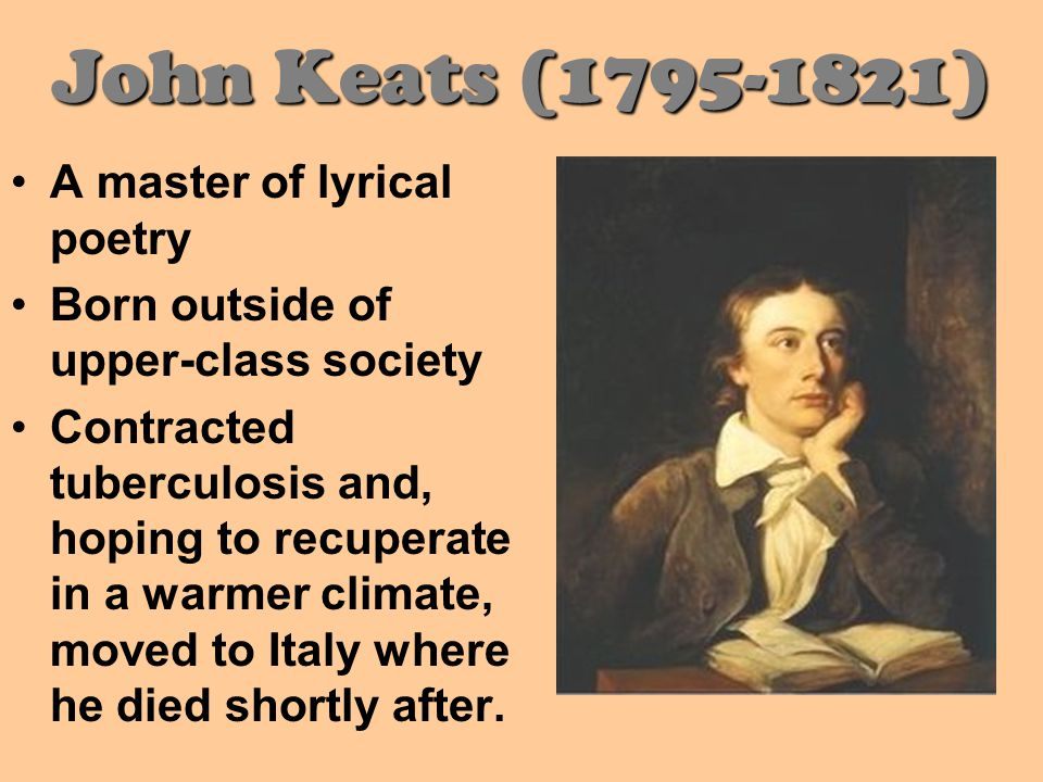 John Keats (1795-1821) A master of lyrical poetry